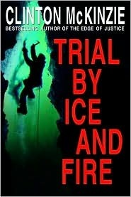 Trial  by  Ice and Fire by Clinton McKinzie