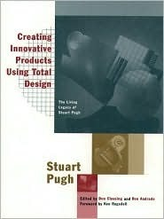 Creating Innovative Products Using Total Design: The Living Legacy of Stuart Pugh Stuart Pugh