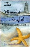 The Wounded Starfish: A Devotional Guide about Loss Betty Carolyn Hearon-Love