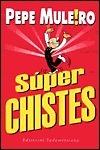 Super chistes/ Super Jokes  by  Pepe Muleiro