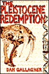The Pleistocene Redemption  by  Dan Gallagher
