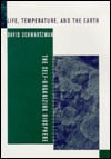 Life, Temperature, and the Earth: The Self-Organizing Biosphere David Schwartzman