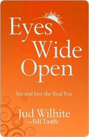 Eyes Wide Open: See and Live the Real You Jud Wilhite