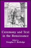 Ceremony and Text in the Renaissance Douglas F. Rutledge