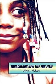 Miraculous New Life for Ellie  by  Alvin I. Holsey