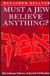 Must a Jew Believe Anything? Menachem Marc Kellner