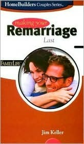 Making Your Remarriage Last  by  Jim Keller