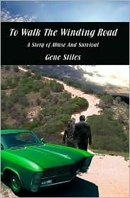 To Walk the Winding Road - A Story of Abuse and Survival Gene Stiles