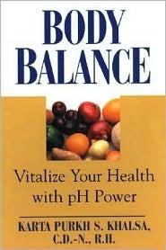 Body Balance: Viatlize Your Health With Ph Power  by  Karta Purkh Khalsa