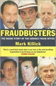 Fraudbusters: The Inside Story of the Serious Fraud Office  by  Mark Killick