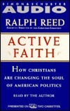 Active Faith: How Christians Are Changing the Face of American Politics Ralph Reed