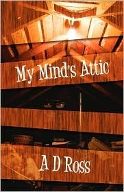My Minds Attic  by  A.D. Ross