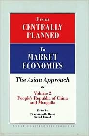 From Centrally Planned to Market Economies: The Asian Approach: Volume II: Peoples Republic of China and Mongolia Pradumna B. Rana