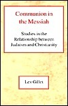 Communion in the Messiah: Studies in the Relationship Between Judaism and Christianity  by  Lev Gillet