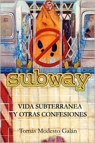 Subway: Vida Subterrnea y Otras Confesiones Tomas Modesto Galin