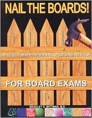 Nail the Boards!: The Ultimate Internal Medicine Review for Board Exams, 2002  by  Bradley D. Mittman