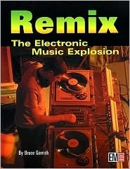Remix: The Electronic Music Explosion  by  Bruce Gerrish