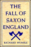 Fall of Saxon England Richard Humble