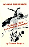 Do Not Surrender: The Faith and Life of Pastor Dietrich Bonhoeffer  by  James Snydal