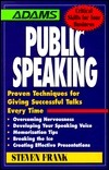 Public Speaking: Proven Techniques For Giving Successful Talks Every Time  by  Steven Frank