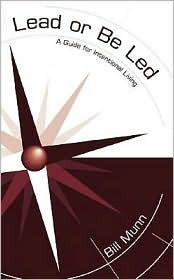 Lead or Be Led: A Guide for Intentional Living Bill Munn