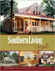 Southern Living Style: Cottages & Retreats: More Than 130 of Our Favorite Home Plans  by  Hanley Wood