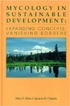 Mycology in Sustainable Development: Expanding Concepts, Vanishing Borders  by  Mary Egdahl Palm