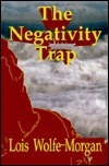 The Negativity Trap  by  Lois Wolfe-Morgan
