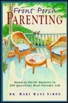 Front Porch Parenting: Down-To-Earth Answers to 300 Questions Real Parents Ask Mary Manz Simon