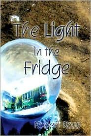 The Light in the Fridge  by  Robert  Ross