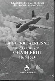 La Guerre Aerienne Dans La Region de Charleroi  by  Jean Roba