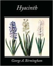 Hyacinth  by  George A.  Birmingham