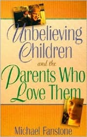 Unbelieving Children and the Parents Who Love Them  by  Michael J. Fanstone