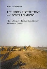 Returnees, Resettlement and Power Relations: The Making of a Political Constituency in Humera, Ethiopia Kassahun
