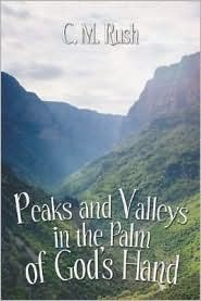 Peaks and Valleys in the Palm of Gods Hand C.M. Rush