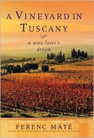 A Vineyard in Tuscany: A Wine Lovers Dream  by  Ferenc Máté