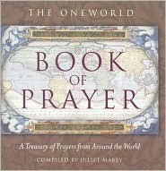The Oneworld Book of Prayer: A Treasury of Prayers from Around the World Juliet Mabey