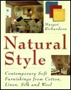 Natural Style: Contemporary Soft Furnishings from Cotton, Linen, Silk, and Wool  by  Margot Richardson