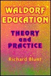 Waldorf Education: Theory and Practice  by  Richard  Blunt