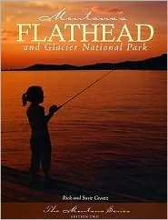 Montanas Flathead and Glacier National Park - Revised Edition  by  Rick Graetz