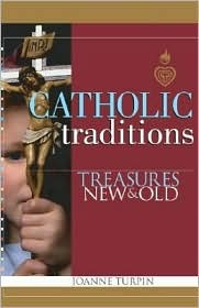 Catholic Traditions: Treasures New and Old  by  Joanne Turpin