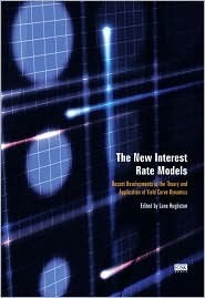 The New Interest Rate Models : Recent Developments in the theory and Application of Yield Curve Dynamics  by  L.P. Hughston