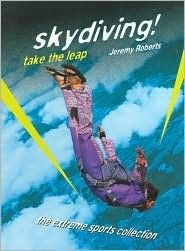 Skydiving!: Take the Leap Jeremy Roberts