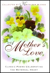 A Mothers Love: Classic Poems Celebrating the Maternal Heart Kathleen Blease