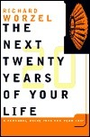 The Next Twenty Years of Your Life: A Personal Guide Into Your Life Richard Worzel