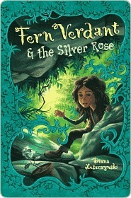 Fern Verdant and the Silver Rose Fern Verdant and the Silver Rose  by  Diana Leszczynski