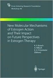 Tissue-Specific Estrogen Action: Novel Mechanisms, Novel Ligands, Novel Therapies: v. 1  by  Kenneth S. Korach