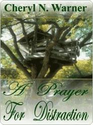 A Prayer For Distraction  by  Cheryl Warner