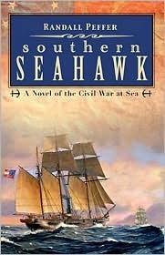 Southern Seahawk: A Novel of the Civil War at Sea Randall Peffer