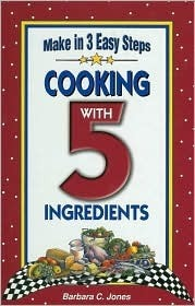 Cooking with 5 Ingredients: Make in 3 Easy Steps  by  Barbara C. Jones
